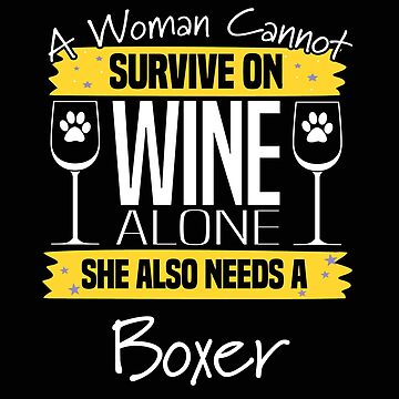Boxer Dog Design Womens - A Woman Cannot Survive On Wine Alone She Also Needs A Boxer by kudostees