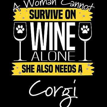 Corgi Dog Design Womens - A Woman Cannot Survive On Wine Alone She Also Needs A Corgi by kudostees