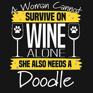 Doodle Dog Design Womens - A Woman Cannot Survive On Wine Alone She Also Needs A Doodle by kudostees
