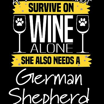 German Shepherd Design Womens - A Woman Cannot Live On Wine Alone She Also Needs A German Shepherd by kudostees