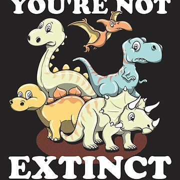 Atleast You're Not Extinct Yet by hqtrends