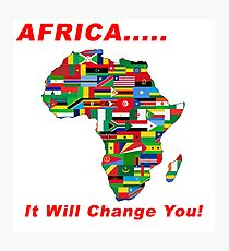 AFRICA..... It Will Change You! Photographic Print
