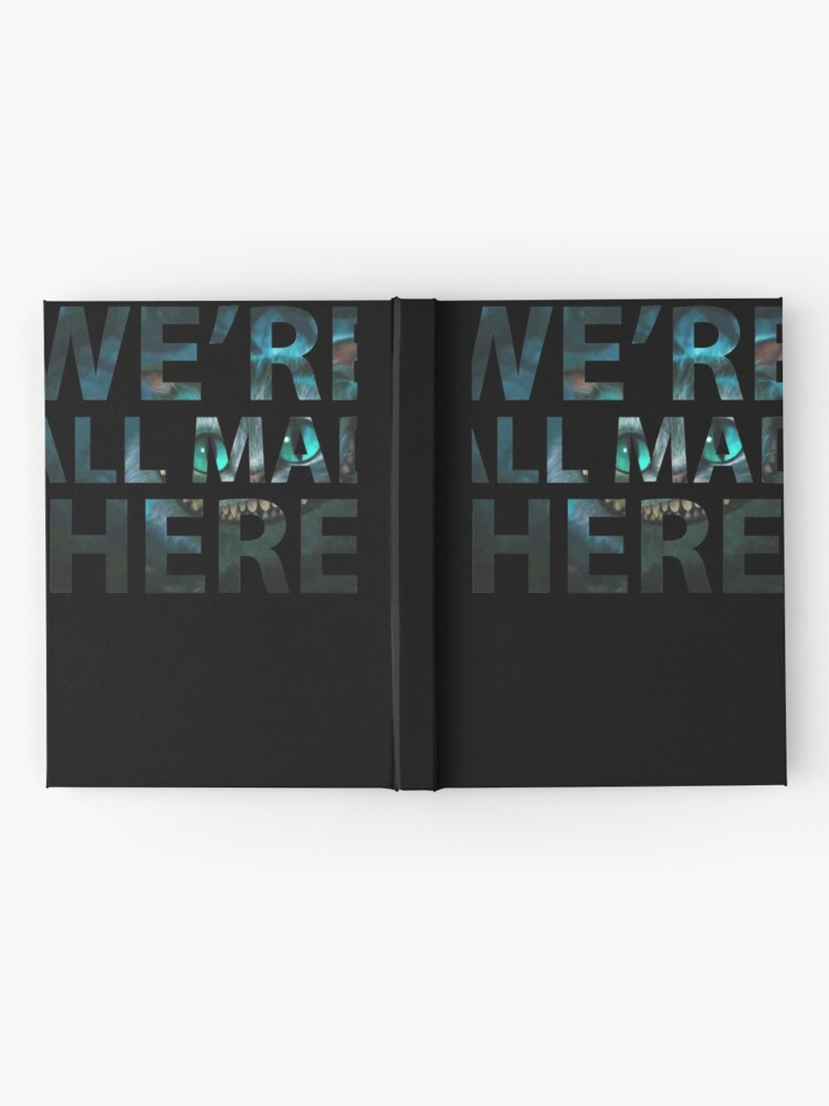 Alternate view of We're all mad here - Cheshire Cat Hardcover Journal
