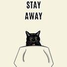 STAY AWAY CAT by Silvana Arias by SilvanaArias