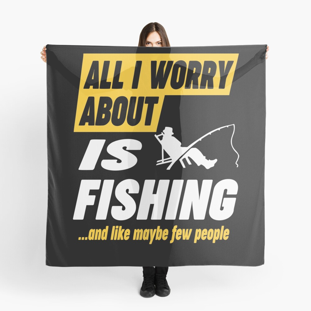 Fishing Lovers Worries Funny Quote Scarf