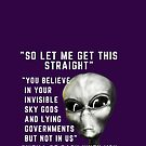 Alien Grey Quote So Let Me Get This Straight  by VIDDAtees