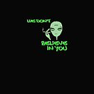 Alien Quote funny smoker We Don't Believe In You by VIDDAtees