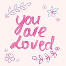 You are loved by Jessica Rooney Deane