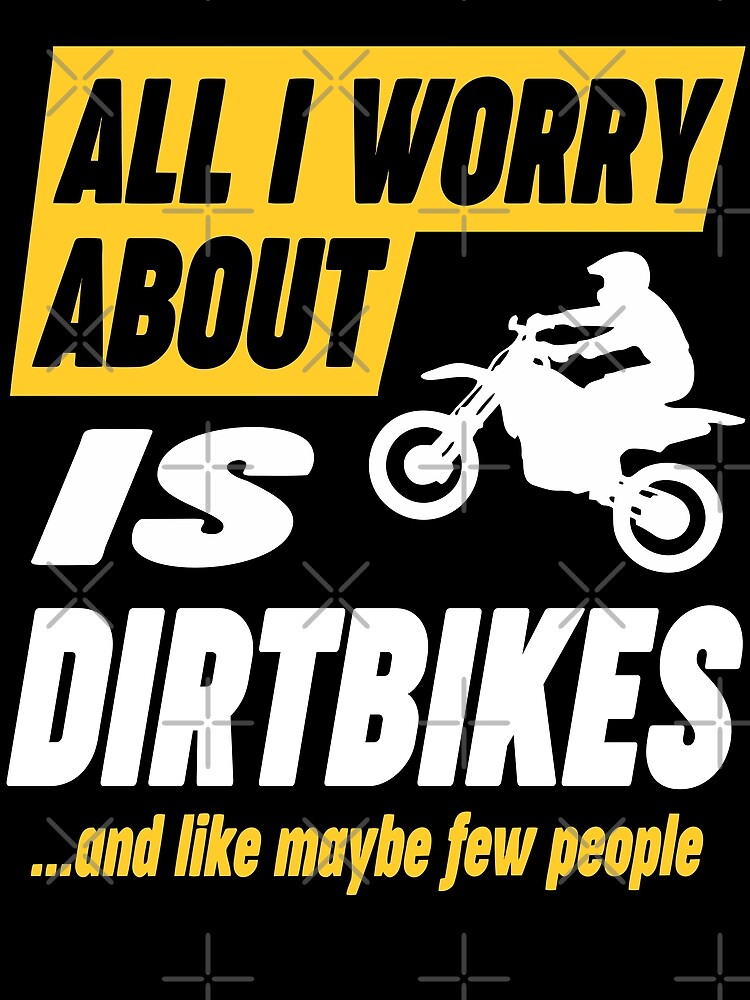 Dirtbike Lovers Worries Funny Quote by funnyguy