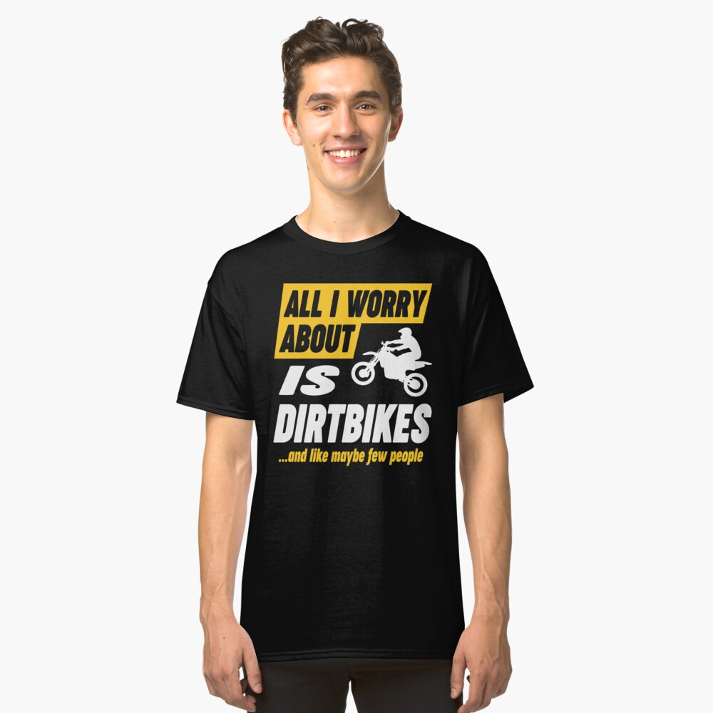 Dirtbike Lovers Worries Funny Quote Classic T-Shirt