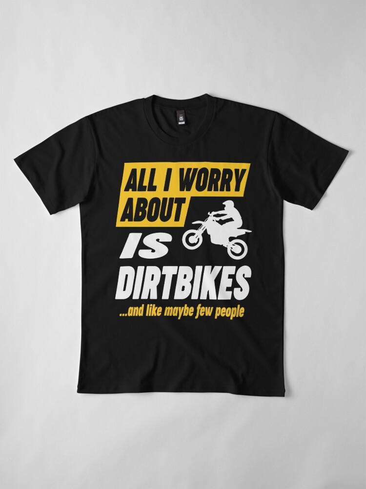 Alternate view of Dirtbike Lovers Worries Funny Quote Premium T-Shirt