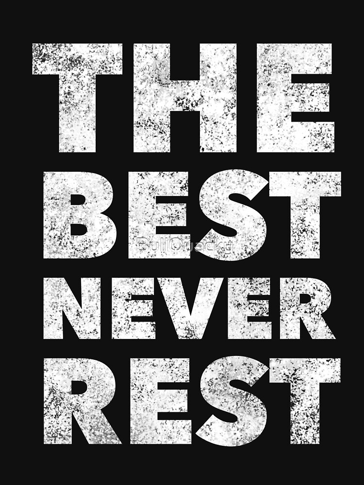 The Best Never Rest - Sports Athlete Player Motivational Saying - Basketball Football Quote by BullQuacky