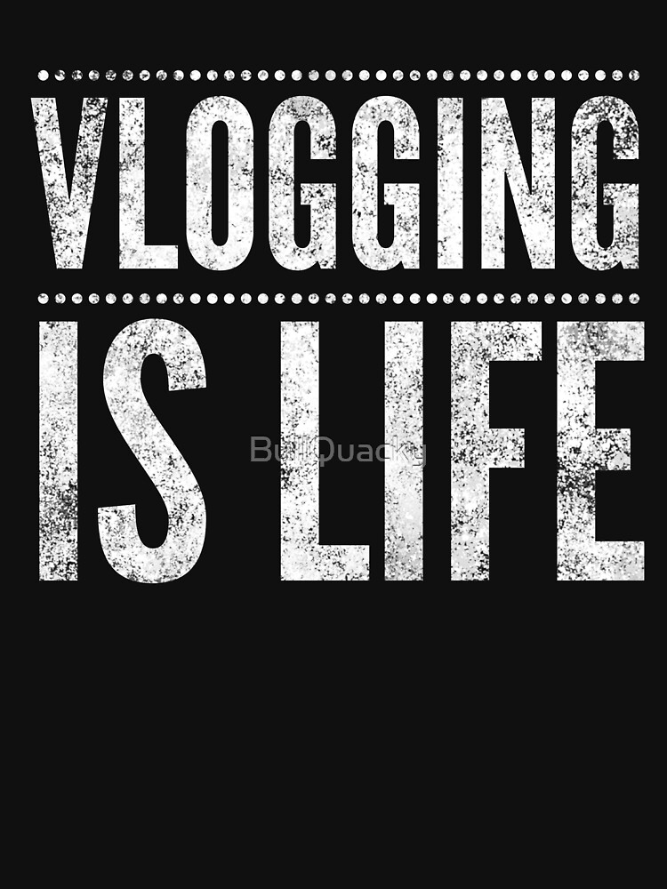 Vlogging is Life - Vlogger Vlog Video Log Star Influencer Funny Quote Saying by BullQuacky