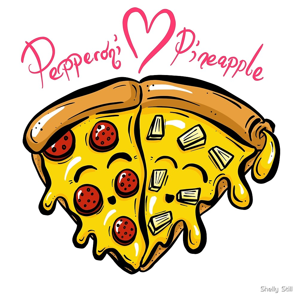 Pineapple LOVES Pepperoni! Pizza Slice by Shelly Still