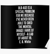 Old age is a special problem for me because I ve never been able to shed the mental image I have of myself a lad of about 19 Poster