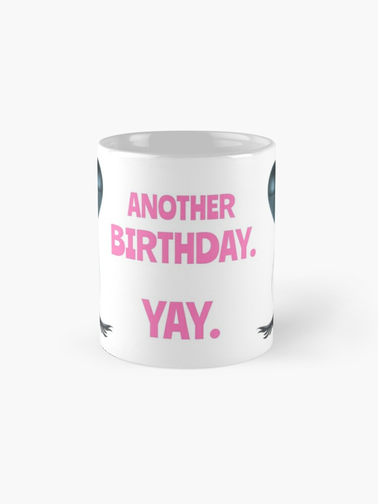 Alternate view of Another Birthday. Yay. Classic Mug