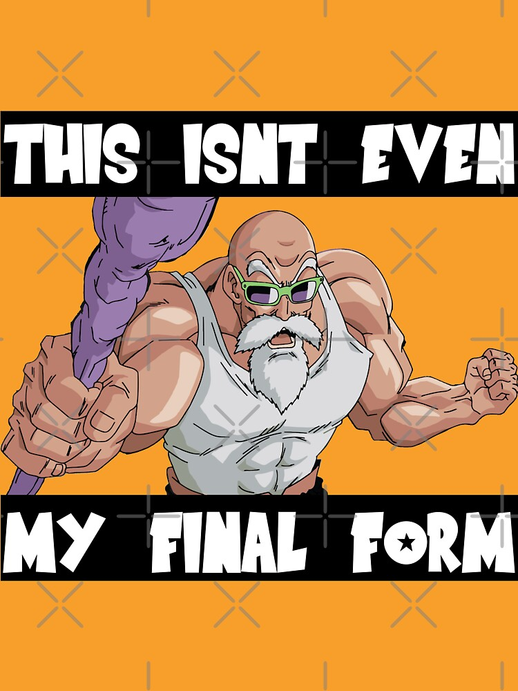 Master Roshi Not Even My Final Form by sgtstebe