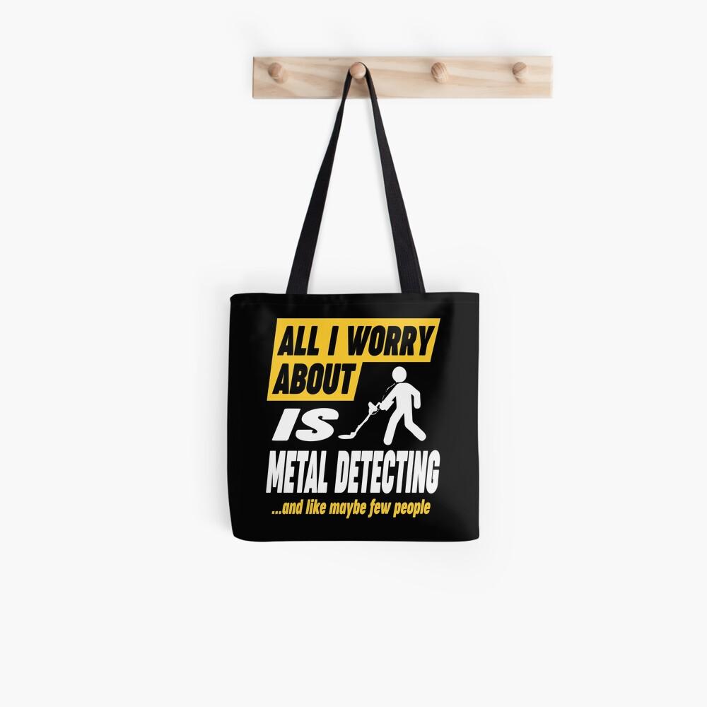 Metal Detecting Lovers Worries Quote Tote Bag