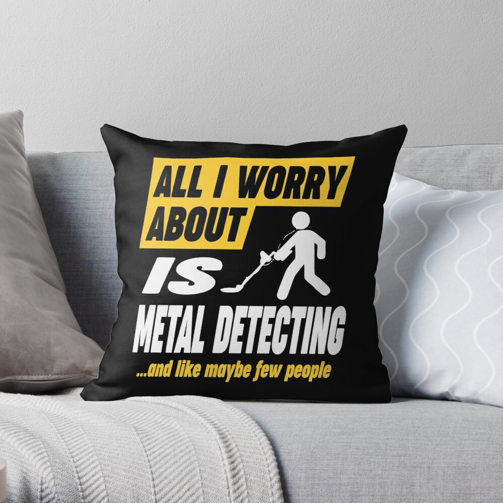 Metal Detecting Lovers Worries Quote Throw Pillow