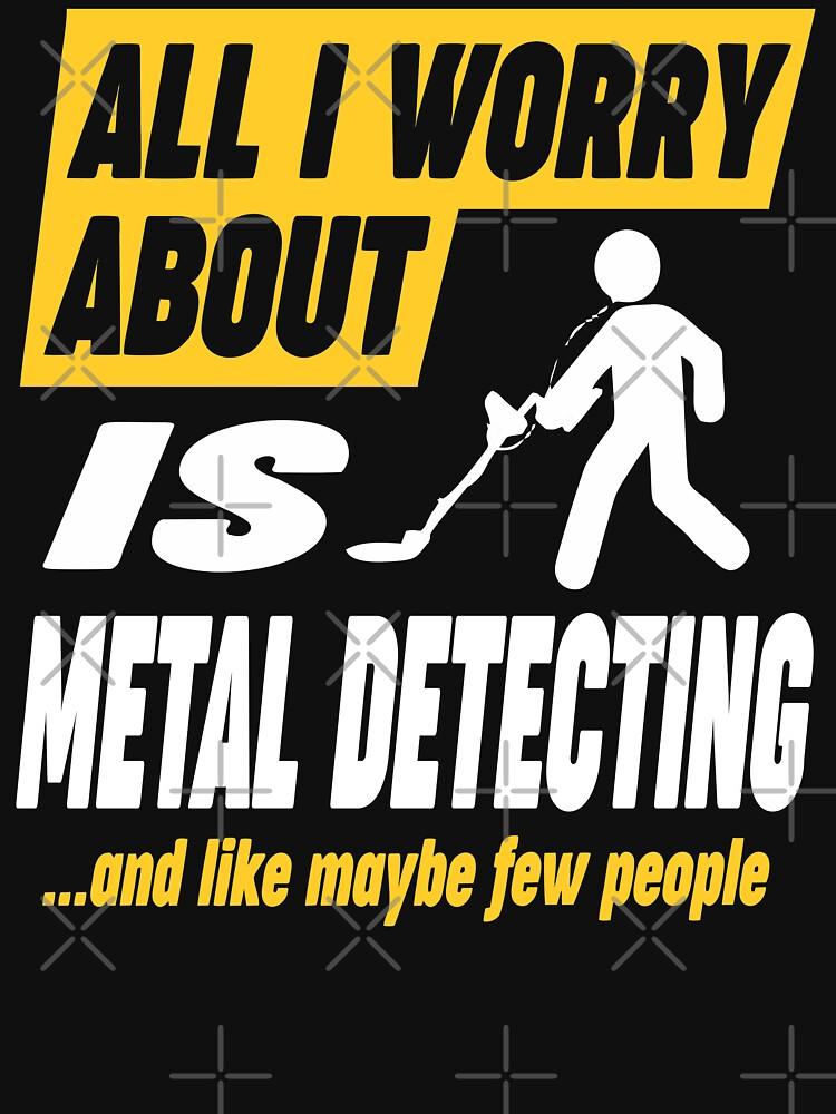 Metal Detecting Lovers Worries Quote by funnyguy