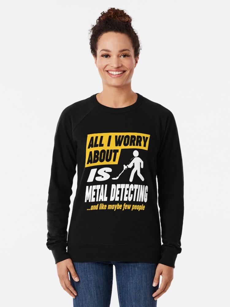 Alternate view of Metal Detecting Lovers Worries Quote Lightweight Sweatshirt
