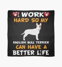I Work Hard So My English Bull Terrier Can Have A Better Life - English Bull Terrier Scarf