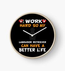 Reloj  I Work Hard So My Labrador Retriever Can Have A Better Life - Labrador Retriever