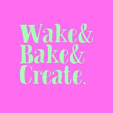 WAKE BAKE CREATE by wexler
