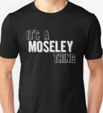 It's A Moseley Thing Unisex T-Shirt