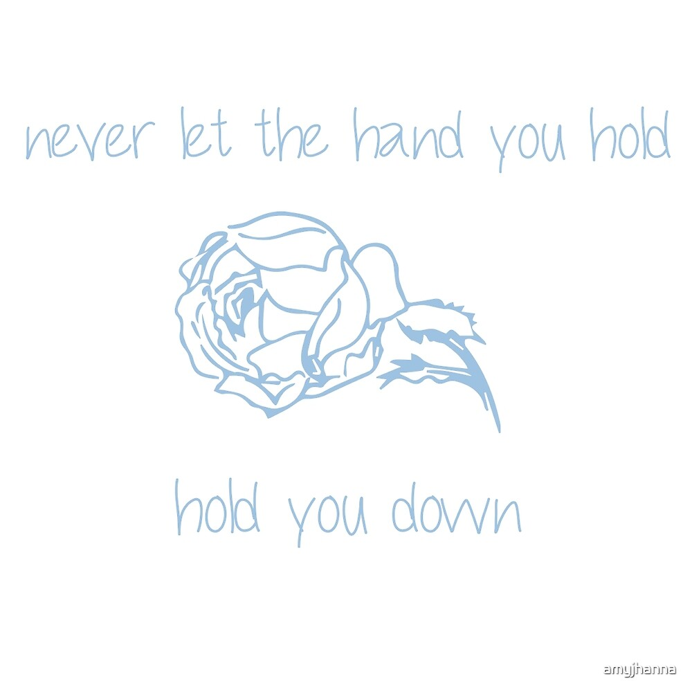 Never let the hand you hold, hold you down by amyjhanna