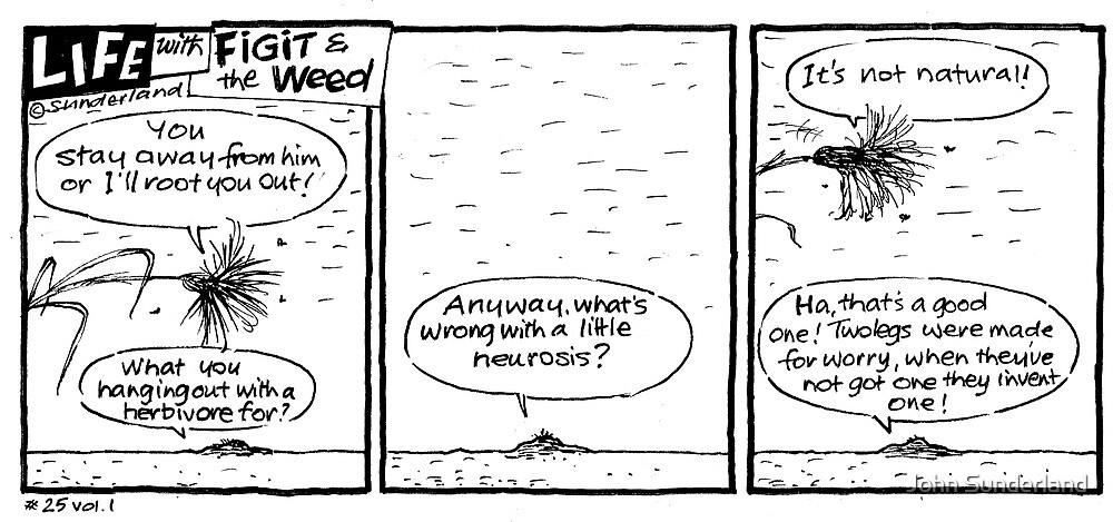 Life with Figit and the Weed. #21. A little neurosis.   by John Sunderland