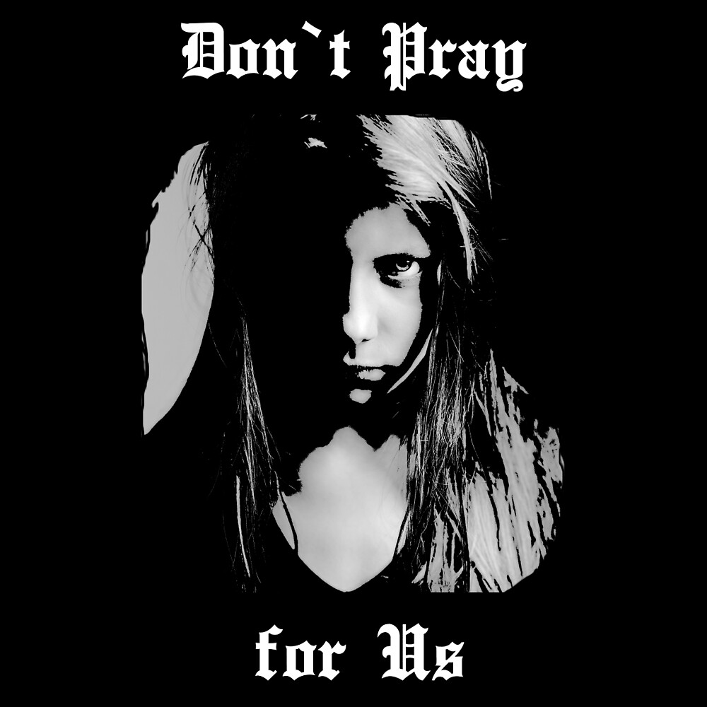 Don`t pray for us by LrdLcfr