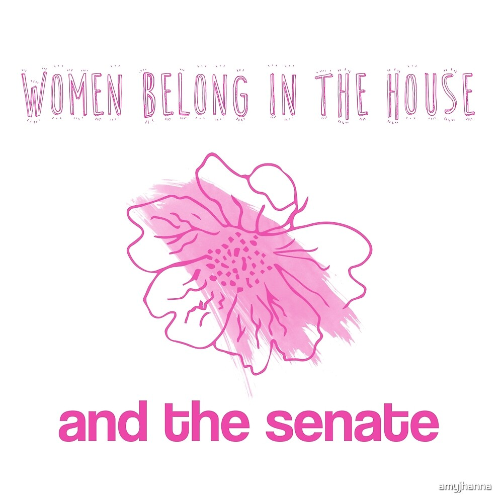 Women belong in the house... And the senate by amyjhanna