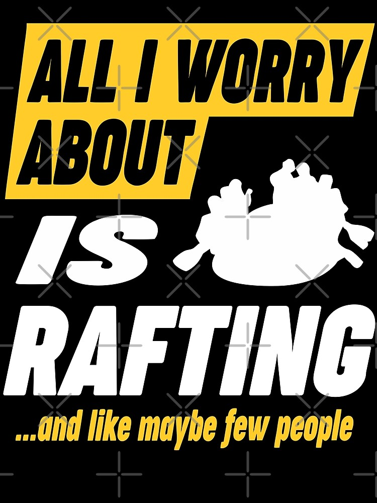 Rafting Lover Worries Funny Quote by funnyguy