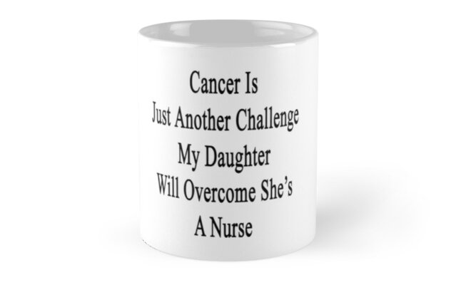 Cancer Is Just Another Challenge My Daughter Will Overcome She's A Nurse  by supernova23