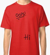 Oops! Hi Classic T-Shirt