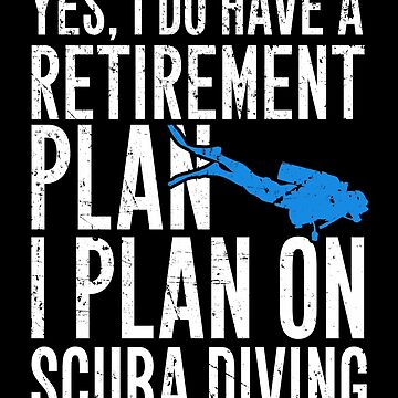 Yes I do have a retirement plan I plan on scuba diving - Scuba diver by alexmichel