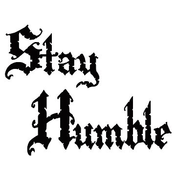 Stay Humble #0001 by thatstickerguy