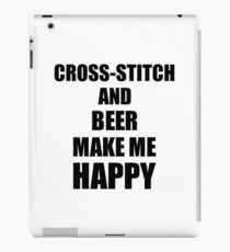 Cross-Stitch And Beer Make Me Happy Funny Gift Idea For Hobby Lover iPad Case/Skin