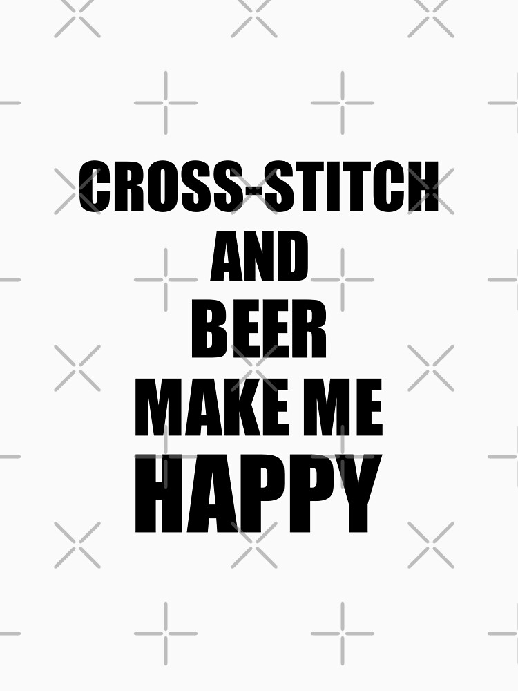 Cross-Stitch And Beer Make Me Happy Funny Gift Idea For Hobby Lover by FunnyGiftIdeas