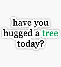 Have you hugged a tree today? Sticker