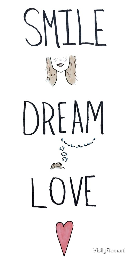 Smile, Dream, Love by VisilyRomani