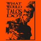 What Would Talos Do? by yiska