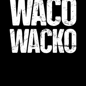 Waco TX / Central Texas TX Resident - Wacko by EMDdesign