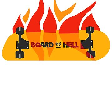 BOARD AS HELL by ShyneR