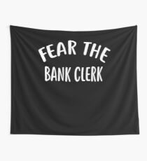 Fear The BANK CLERK T-Shirt for BANK CLERKS Shirt Wall Tapestry