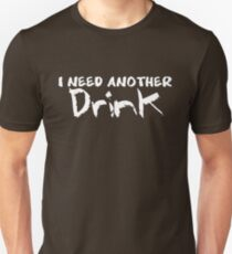 I NEED ANOTHER Drink Unisex T-Shirt