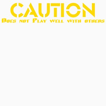 CAUTION Does not Play well with others by JMLcrazy