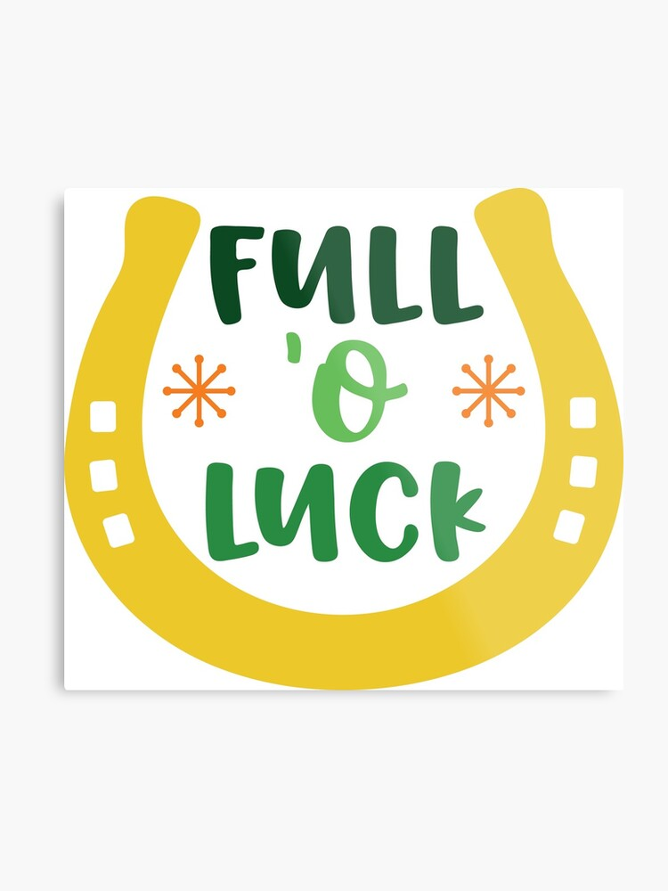Full O Luck Funny Patricks Day Humor Quotes Jokes Banter Puns Party Ideas Yellow Pop Colors Celebration Traditions Metal Print