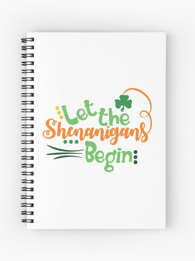 Let The Shenanigans Begin Funny Patricks Day Humor Jokes Quotes Puns Banter Party Ideas Celebration Traditions Good Vibes Spiral Notebook